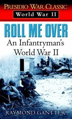 Roll Me Over: An Infantryman's World War II by Raymond Gantter. $7.99. Publisher: Presidio Press (May 28, 1997). Publication: May 28, 1997. Author: Raymond Gantter