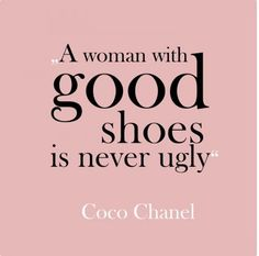 Good Shoes ~ Coco Chanel
