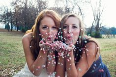 Bride and maid of honor picture... I will need a picture like this. Only Glitter instead of confetti.