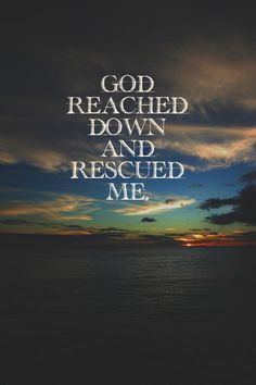He reached down from heaven and rescued me; he drew me out of deep waters. (Psalm 18:16)