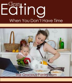 Tips for eating clean when you're short on time. #CleanEating #Moms