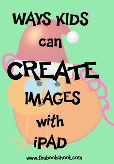 The Book Chook: Ways Kids can Create Images with iPad #edtech #iOSedapp