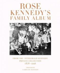 Catalog - Rose Kennedy's family album : from the Fitzgerald Kennedy private collection, 1878-1946 / foreword by Caroline Kennedy ; arranged ...