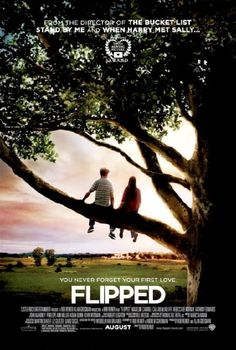 Flipped   Amazing movie! :D I enjoyed it and the book! My favorite! Gr8 for tweens!