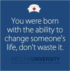 You were born with the ability to change someone's life, don't waste it. #Nurses #Nursing #NIP #healthcare