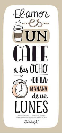 El amor es un café a las ocho de la mañana de un lunes. Verdad de la buena! www.mrwonderful.es #quote #coffee #monday