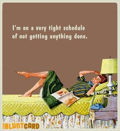 .I'm on a very tight schedule of not getting anything done #icanrelate #funny