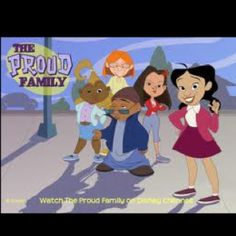 The proud family! I love this show! -myranda<3
