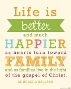 LIfe is better and much happier.... Elder M. Russell Ballard during the LDS General Conference in April 2012.