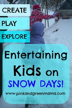 Pink and Green Mama: Ideas To Keep Kids Entertained For A Snow Day!
