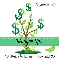 10 Steps to Email Inbox ZERO: Step 10 - These blogger tips will help you get your email inbox to ZERO!   Organize 365