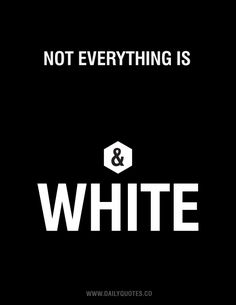 Not Everything Is Black & White - Typographic Quote