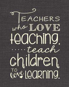 Teachers Who Love Teaching, Teach Children to Love Learning