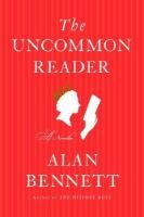 The Uncommon Reader  (Book) : Bennett, Alan