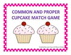 Free! Cupcake matching! game on the concept of common and proper nouns.