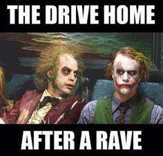 I love the drive home after a rave I can still hear the music <3 =^_^=