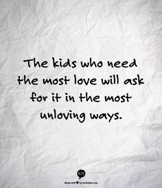 Kids who need the most love