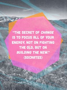 The secret of change is to focus all of your energy, not on fighting the old, but on building the new. --Socrates life, quotes, wisdom, buildings, inspir, chang, socrat, the secret, live