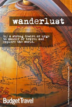 Wanderlust noun A strong desire or urge to wander or travel and explore the world.