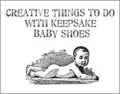 Creative things to do with old keepsake baby shoes. Neat ideas!