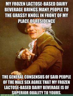 milkshake haha   @Steve Walker this is so much funnier...