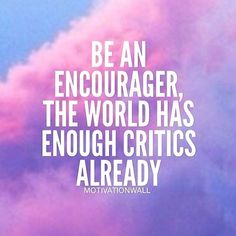 Its time we inspire than critic, if we critic we have to finish with a solution and inspire