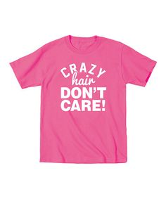 Look what I found on #zulily! Raspberry 'Crazy Hair Don't Care' Tee - Toddler & Girls #zulilyfinds