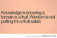 food for thought, word of wisdom, tomato, fruit salads, funny wisdom quotes, quote pictures, cute and funny quotes, quotes about life, true stories