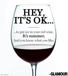You do you, even when it comes to your wine. Hey, it's OK!