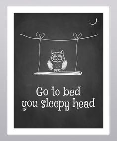 Take a look at this Go To Bed Sleepy Head Owl Print by Posie & Co. on #zulily today!