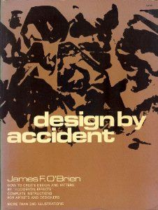 "DESIGN BY ACCIDENT: How to create design and pattern by ""Accidental Effects""; complete instructions for Artists and Designers: James Francis O'Brien: 9780486219424: Amazon.com: Books"
