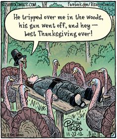 """""""He tripped over me in the woods, his gun went off, and hey - best Thanksgiving ever!"""" Bizarro"""