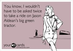 You know, I wouldn't have to be asked twice to take a ride on Jason Aldean's big green tractor.