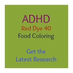 Red dye 40 and food coloring...ADHD