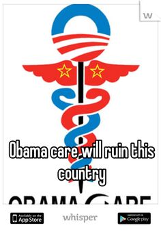 Obama care will ruin this country