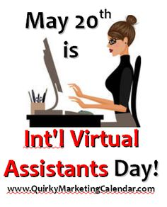 today is Int'l Virtual Assistants Day - more ideas in www.QuirkyMarketingCalendar.com
