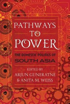 Pathways to Power: The Domestic Politics of South Asia