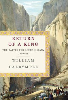 Return of a King: The Battle for Afghanistan, 1839-42 by William Dalrymple | From the prizewinning historian, a masterly retelling of the first Afghan war, perhaps the West's greatest imperial disaster in the East: an important parable of neocolonial ambition and cultural collision, folly, and hubris.