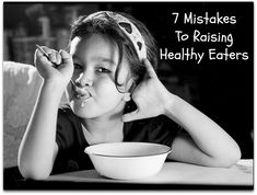 7 Mistakes to Raising Healthy Eaters | www.homemademommy.net