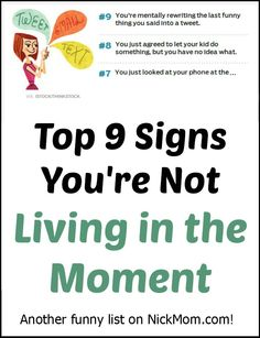 Top 9 Signs You're Not Living in the Moment - a funny list by @RobynHTV on @NickMom!