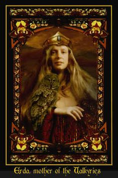 Erda - wife of Odin mother of the Valkyries. Goddess of the Earth