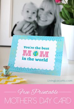You're the best Mom in the world! Free Printable Mother's Day Card by LivingLocurto.com