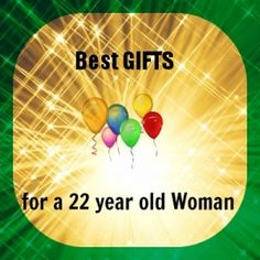Great gifts for a 22 year old girl (woman) :)