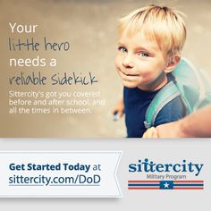 """Back to School season has arrived! It's time to begin preparing for the new school year. The Department of Defense has paid for your Sittercity membership to help you meet your family's care needs. Find local sitters and nannies in your neighborhood.  Families can activate their fully paid membership atwww.sittercity.com/DoD. Get started today!"""""""