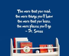I love this quote!  If I could find it pre-made and use it in my son's room, I would.  He's only 2 and already a serious book lover like his mama.
