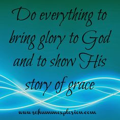 Even during times of extreme sickness or struggles we can still live in a way that brings glory to God and shows His story of grace.  What are you doing today to live for the one who made you?