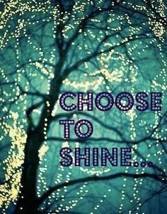 Choose to shine¡!