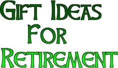 Get interesting gift ideas for retiree on ocassion of retirement party.