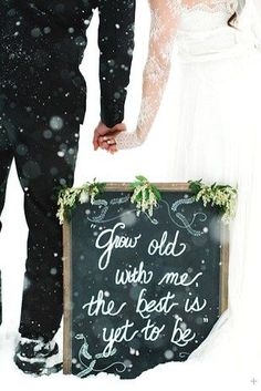"""""""Grow old with me, t"""