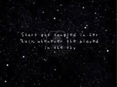 Stars got tangled in her hair whenever she played in the sky. Laini Taylor